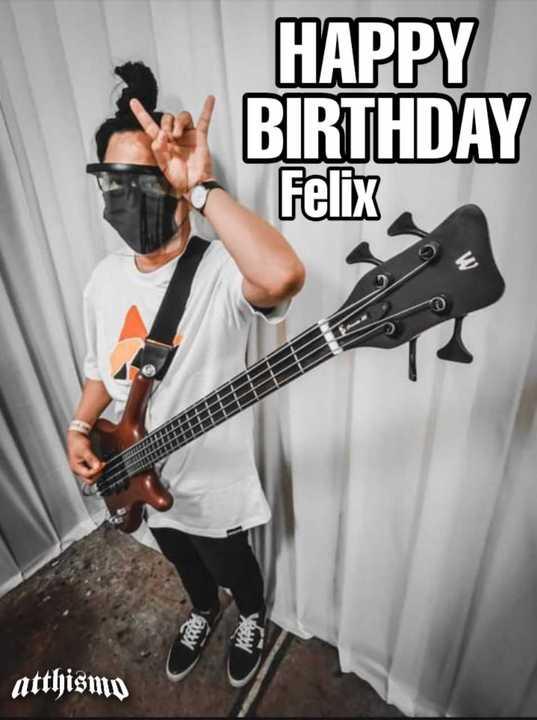 Happy birthday Felix ?